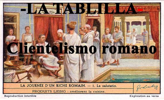 Intercambio de favores. El sistema de clientela romano.